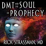 DMT and the Soul of Prophecy: A New Science of