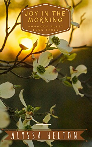 Joy In the Morning (Dogwood Alley Book 3) by [Helton, Alyssa]