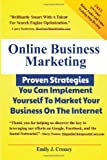 Online Business Marketing - Proven Strategies You Can Implement Yourself To Market Your Business  On The Internet: Over $79 Of Bonus Content Included - Special Audio Interviews and Video Training!