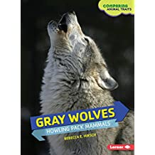 Gray Wolves: Howling Pack Mammals (Comparing Animal Traits)