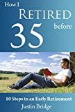 How I Retired Before 35: Ten Steps to an Early Retirement (Money Tips & Advice Book 1)