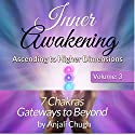 Inner Awakening: Ascending to Higher Dimensions, Vol. 3: 7 Chakras - Gateways to Beyond Audiobook by Anjali Chugh Narrated by Avegail Colegado Bottoff