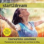 Unerwartetes annehmen: Phantasiereise für weniger Ärger und Stress im Alltag | Nils Klippstein,Frank Hoese