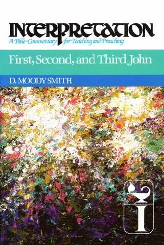 First, Second, and Third John: Interpretation: A Bible Commentary for Teaching and Preaching