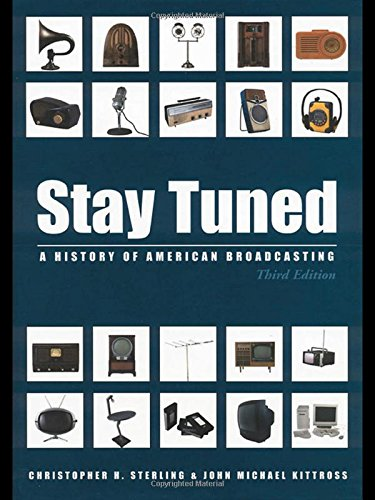 Stay Tuned: A History of American Broadcasting, 3rd Edition (LEA's Communication Series) by Brand: Lawernce Erlbaum Associates