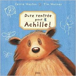Amazon.fr - Dure rentrée pour achille ! - Warnes, Tim, Weston, Carrie - Livres