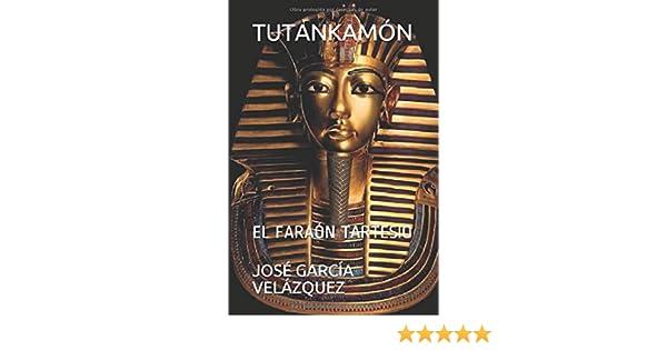 TUTANKAMÓN: EL FARAÓN TARTESIO: Amazon.es: GARCÍA VELÁZQUEZ, D. JOSÉ: Libros