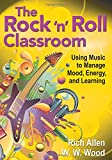 img - for The Rock 'n' Roll Classroom: Using Music to Manage Mood, Energy, and Learning book / textbook / text book