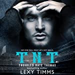 Troubled Nate Thomas: T.N.T. Series, Book 1 | Lexy Timms