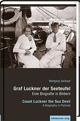 Graf Luckner der Seeteufel/Count Luckner the Sea Devil: Eine Biografie in Bildern / A Biography in Pictures