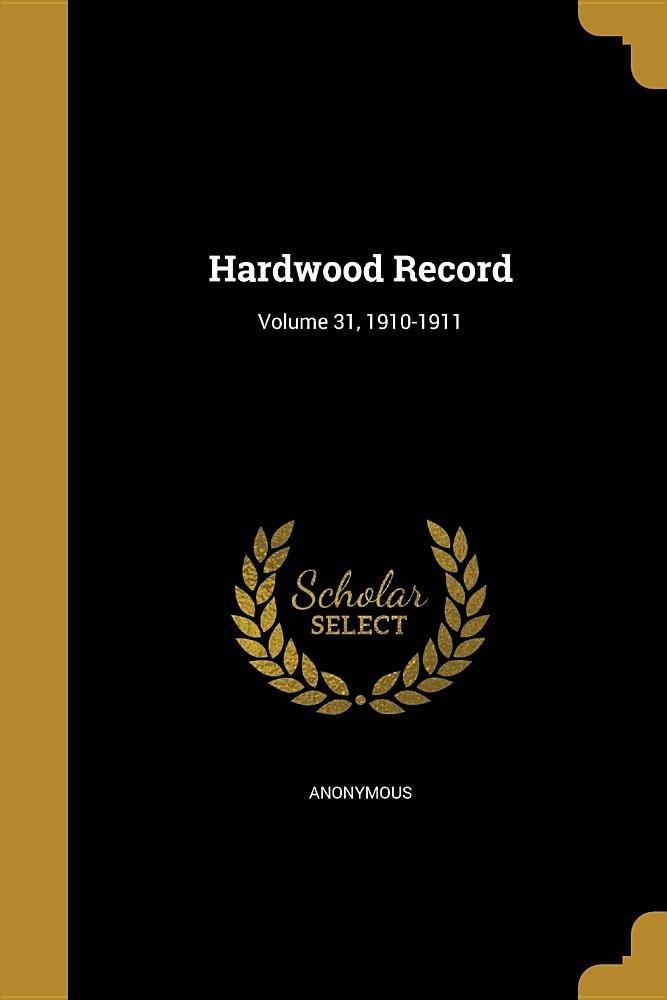 Read Online Hardwood Record; Volume 31, 1910-1911 pdf