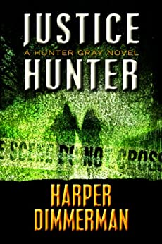 Justice Hunter (THE HUNTER GRAY LEGAL THRILLERS) by [Dimmerman, Harper ]
