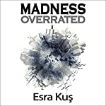 Madness Overrated | Esra Kus