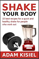 Shake your body - 15 best recipes for a quick and healthy shake for people who work out Kindle Edition