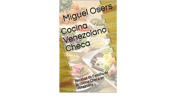 Cocina Venezolano Checa: Recetas de Familia de la cocina Checa en Venezuela (Spanish Edition) - Kindle edition by Miguel Osers.