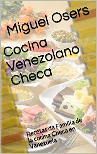 Cocina Venezolano Checa: Recetas de Familia de la cocina Checa en Venezuela (Spanish Edition