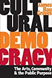 img - for Cultural Democracy: The Arts, Community, and the Public Purpose book / textbook / text book