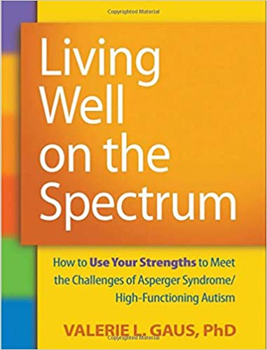 Living Well on the Spectrum: How to Use Your Strengths to Meet the Challenges of Asperger Syndrome/High-Functioning Autism - Popular Autism Related Book