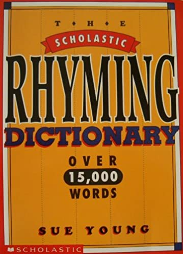 Scholastic Rhyming Dictionary Over 15 000 Words (The Scholastic Rhyming Dictionary over 15 000 Words) Sue Young 9780590494618 Amazon.com Books  sc 1 st  Amazon.com & Scholastic Rhyming Dictionary: Over 15 000 Words (The Scholastic ...