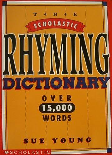 Scholastic Rhyming Dictionary Over 15 000 Words (The Scholastic Rhyming Dictionary over 15 000 Words) Sue Young 9780590494618 Amazon.com Books  sc 1 st  Amazon.com & Scholastic Rhyming Dictionary: Over 15 000 Words (The Scholastic ...