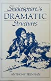 Shakespeare's Dramatic Structures, Anthony Brennan, 0415002699