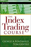 The Index Trading Course, George A. Fontanills and Tom Gentile, 0471745979