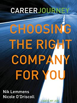I hate my Job. I Love my Job. Choosing the right company for you! by [O'Driscoll, Nicole, Lemmens, Nik]