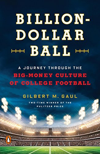 Billion-Dollar Ball: A Journey Through the Big-Money Culture of College Football (College Football 2018)