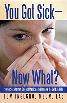 Book You Got Sick-Now What? Seven Secrets From Oriental Medicine to Eliminate the Cold and Flu