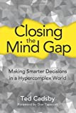 img - for Closing the Mind Gap: Making Smarter Decisions in a Hypercomplex World book / textbook / text book