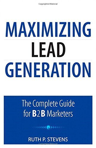Maximizing Lead Generation: The Complete Guide for B2B Marketers (Que Biz-Tech) Paperback July 15, 2011