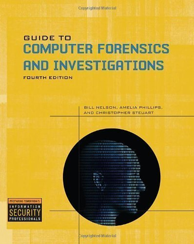 Guide to Computer Forensics and Investigations 4th Edition by Nelson, Bill, Phillips, Amelia, Steuart, Christopher [Paperback]