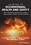 Leading to Occupational Health and Safety - HowLeadership Behaviours Impact Organizational Safetyand Well-Being
