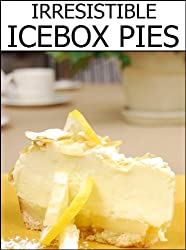 Irresistible Icebox Pies (In Ten Minutes or Less!) (English Edition)