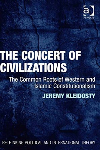 Download The Concert of Civilizations: The Common Roots of Western and Islamic Constitutionalism (Rethinking Political and International Theory) Pdf