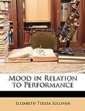 Mood in Relation to Performance, Elizabeth Teresa Sullivan, 1146697562