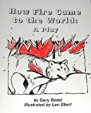 How Fire Came to the World, Harcourt School Publishers Staff, 0153172967