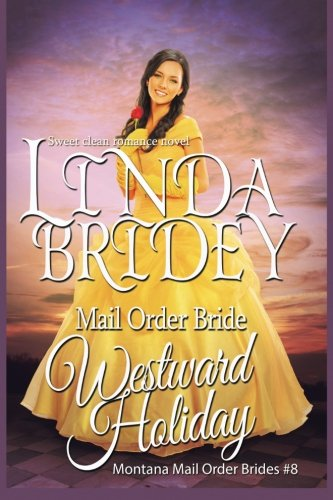 Mail Order Bride: Westward Holiday: Sweet Clean Historical Mail Order Bride Romance (Montana Mail Order Brides) (Volume 8)