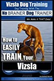 Vizsla Dog Training | Dog Training with the No BRAINER Dog TRAINER ~ We Make it THAT Easy! |: How to EASILY TRAIN Your Vizsla: Volume 1