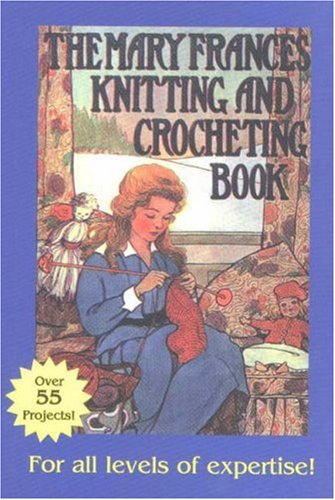 Download Mary Frances Knitting and Crocheting Book: Or Adventures Among the Knitting People pdf
