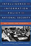 Intelligence and Information Policy for National Security: Key Terms and Concepts (Security and Professional Intelligence Education Series)