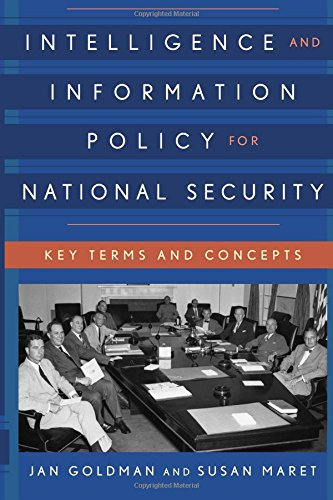 Intelligence and Information Policy for National Security: Key Terms and Concepts (Security and Professional Intelligence Education Series) by Rowman & Littlefield Publishers