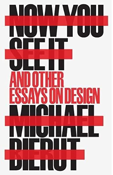 Now You See It And Other Essays On Design Bierut Michael 9781616896249 Amazon Com Books