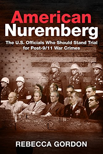 American Nuremberg: The U.S. Officials Who Should Stand Trial for Post-9/11 War Crimes cover