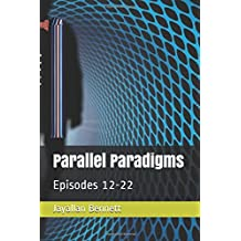 Parallel Paradigms: Episodes 12-22