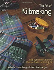 The Art of Kiltmaking: Step-by-Step Instructions for Making a Traditional Scottish Kilt