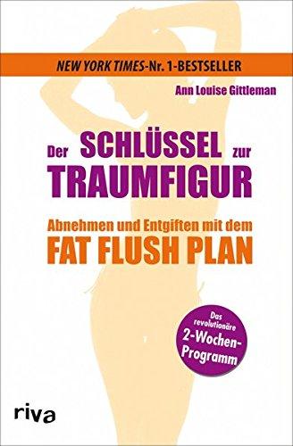 Der Schlüssel zur Traumfigur: Abnehmen und entgiften mit dem Fat Flush Plan