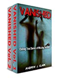 2 books in 1 Box Set – Vanished: Chilling True Stories of Missing Persons Vol.1 and More Chilling True Stories of Missing Persons Vol. 2