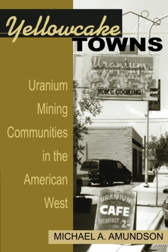 Download Yellowcake Towns - Uranium Mining Communities in the American West (Mining the American West) pdf