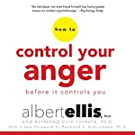 How to Control Your Anger Before It Controls You | Albert Ellis Ph.D.,Raymond Chip Tafrate PhD,Raymond A. DiGiuseppe - foreword